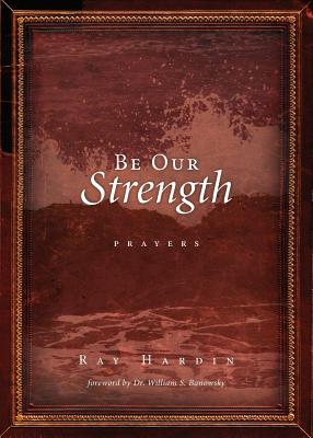 Be Our Strength: Prayers - Hardin, Ray