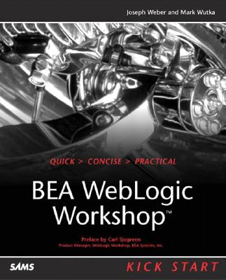 Bea Weblogic Workshop - Weber, Joe, and Weber, Joseph, and Wutka, Mark