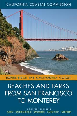 Beaches and Parks from San Francisco to Monterey: Counties Included: Marin, San Francisco, San Mateo, Santa Cruz, Monterey - California Coastal Commission