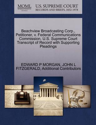 Beachview Broadcasting Corp., Petitioner, V. Federal Communications Commission. U.S. Supreme Court Transcript of Record with Supporting Pleadings - Morgan, Edward P, and Fitzgerald, John L, and Additional Contributors