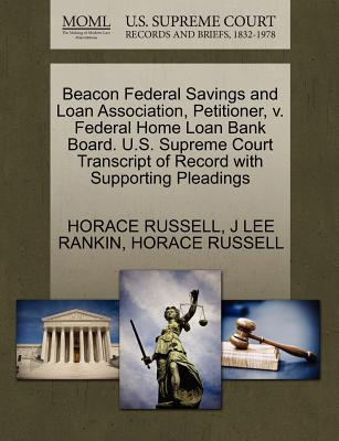 Beacon Federal Savings and Loan Association, Petitioner, V. Federal Home Loan Bank Board. U.S. Supreme Court Transcript of Record with Supporting Pleadings - Russell, Horace, and Rankin, J Lee