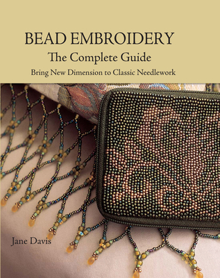 Bead Embroidery: The Complete Guide - Davis, Jane