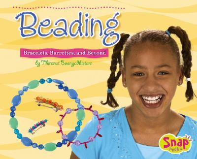 Beading: Bracelets, Barrettes, and Beyond - Boonyadhistarn, Thiranut