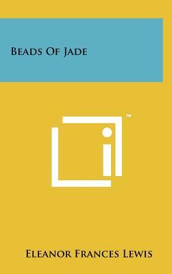 Beads of Jade - Lewis, Eleanor Frances