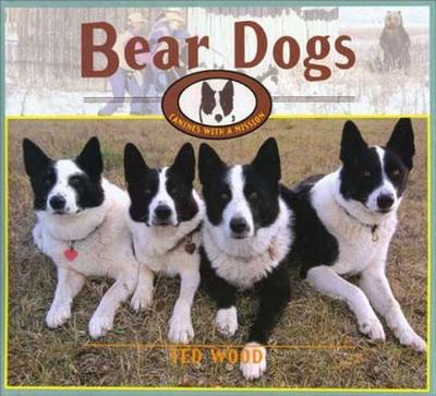 Bear Dogs: Canines with a Mission - Wood, Ted