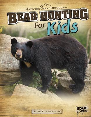 Bear Hunting for Kids - Chandler, Matt, and Fisher, Este (Consultant editor)