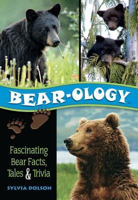 Bear-Ology: Fascinating Bear Facts, Tales & Trivia - Dolson, Sylvia