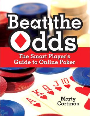 Beat the Odds: The Smart Player's Guide to Online Poker - Cortinas, Marty