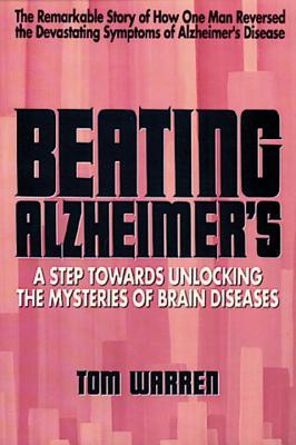Beating Alzheimer's: A Step Towards Unlocking the Mysteries of Brain Diseases - Warren, Tom