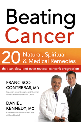 Beating Cancer: 20 Natural, Spiritual, & Medical Remedies That Can Slow--And Even Reverse--Cancer's Progression - Contreras, Francisco, M.D.
