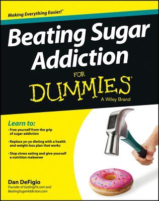 Beating Sugar Addiction for Dummies - Defigio, Dan