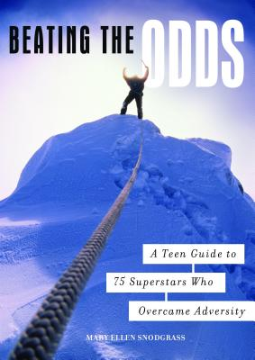 Beating the Odds: A Teen Guide to 75 Superstars Who Overcame Adversity - Snodgrass, Mary Ellen, M.A.