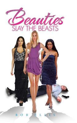 Beauties Slay the Beasts - Ellis, Bob