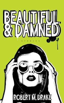 Beautiful and Damned - Drake, Robert M
