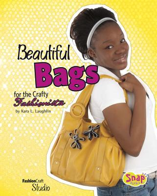 Beautiful Bags for the Crafty Fashionista - Laughlin, Kara L