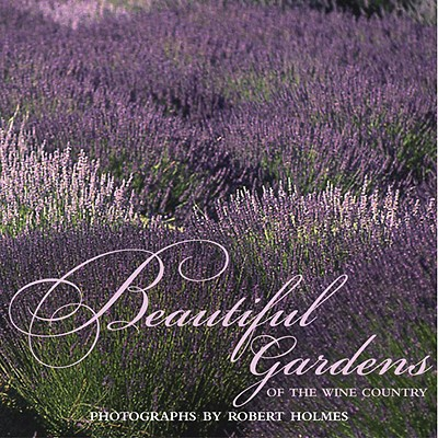 Beautiful Gardens of Wine Country - Barry, Jennifer, and Holmes, Robert, and Holmes, Robert (Photographer)