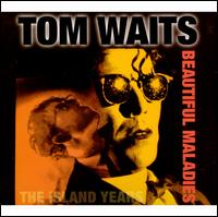 Beautiful Maladies: The Island Years - Tom Waits