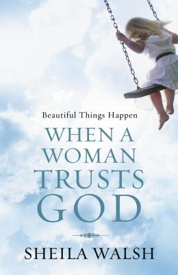 Beautiful Things Happen When a Woman Trusts God - Walsh, Sheila