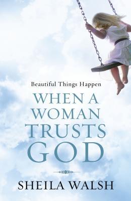 Beautiful Things Happen When a Woman Trusts God - Walsh, Sheila