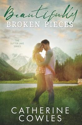 Beautifully Broken Pieces - Cowles, Catherine