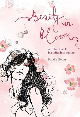 Beauty in Bloom: A Collection of Beautiful Inspirations - Bloom, Natalie