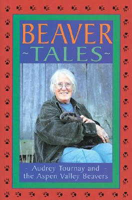 Beaver Tales: Audrey Tournay and the Aspen Valley Beavers - Tournay, Audrey