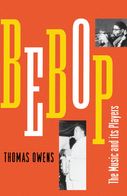 Bebop: The Music and Its Players - Owens, Thomas