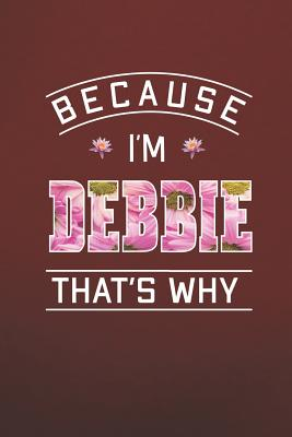 Because I'm Debbie That's Why: First Name Funny Sayings Personalized Customized Names Women Girl Mother's day Gift Notebook Journal - Journals, Day Writing
