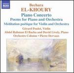 Bechara El-Khoury: Piano Concerto; Poems for Piano and Orchestra; M�ditation po�tique for Violin and Orchestra