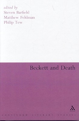 Beckett and Death - Barfield, Steven (Editor), and Tew, Philip (Editor), and Feldman, Matthew (Editor)