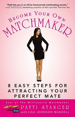 Become Your Own Matchmaker: 8 Easy Steps for Attracting Your Perfect Mate - Stanger, Patti
