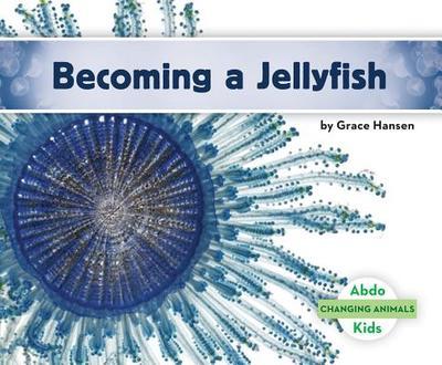Becoming a Jellyfish - Hansen, Grace