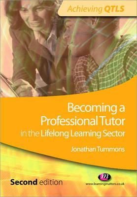 Becoming a Professional Tutor in the Lifelong Learning Sector - Tummons, Jonathan