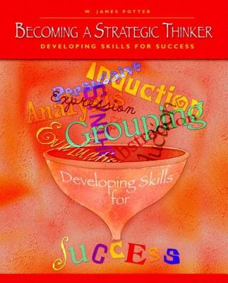 Becoming a Strategic Thinker: Developing Skills for Success - Potter, W James, Dr.