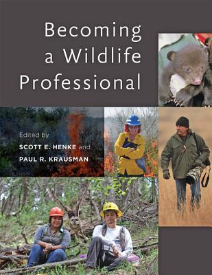 Becoming a Wildlife Professional - Henke, Scott E (Editor), and Krausman, Paul R (Editor)