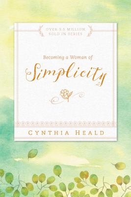 Becoming a Woman of Simplicity - Heald, Cynthia