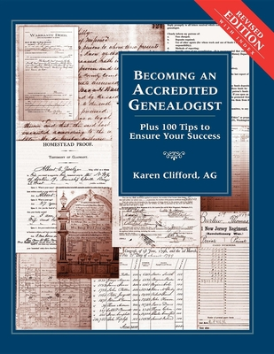 Becoming an Accredited Genealogist: Plus 100 Tips to Ensure Your Success (Revised) - Clifford, Karen