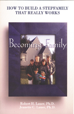 Becoming Family - Lauer, Robert H, PH.D., and Lauer, Jeanette C, PH.D.