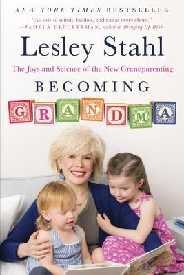 Becoming Grandma: The Joys and Science of the New Grandparenting - Stahl, Lesley