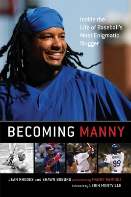 Becoming Manny: Inside the Life of Baseball's Most Enigmatic Slugger - Rhodes, Jean, and Boburg, Shawn, and Montville, Leigh (Foreword by)