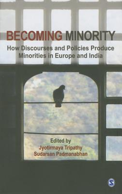 Becoming Minority: How Discourses and Policies Produce Minorities in Europe and India - Tripathy, Jyotirmaya (Editor), and Padmanabhan, Sudarsan (Editor)