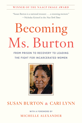Becoming Ms. Burton: From Prison to Recovery to Leading the Fight for Incarcerated Women - Burton, Susan, and Lynn, Cari, and Alexander, Michelle (Foreword by)