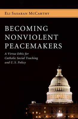 Becoming Nonviolent Peacemakers - McCarthy, Eli Sasaran, and O'Neill, William S J (Foreword by)