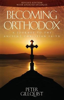 Becoming Orthodox: A Journey to the Ancient Christian Faith - Gillquist, Peter E