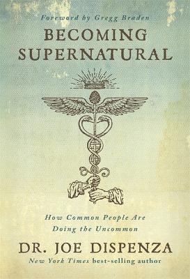 Becoming Supernatural - Dispenza, Dr. Joe Dr, and Dispenza, Joe Dr