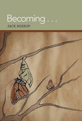 Becoming . . . - Mierop, Jack