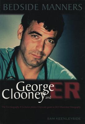 Bedside Manners: George Clooney and Er - Keenleyside, Sam