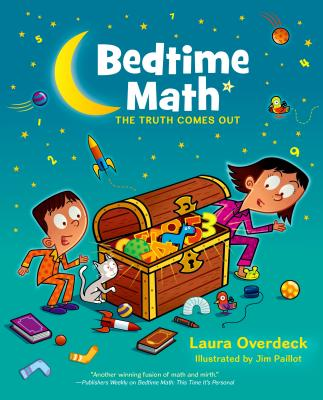 Bedtime Math: The Truth Comes Out - Overdeck, Laura, and Paillot, Jim (Illustrator)