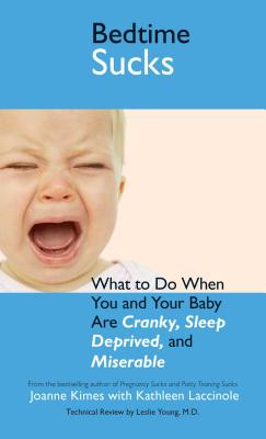 Bedtime Sucks: What to Do When You and Your Baby Are Cranky, Sleep-Deprived, and Miserable - Kimes, Joanne, and Laccinole, Kathleen, and Young, Leslie