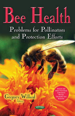 Bee Health: Problems for Pollinators & Protection Efforts - Willard, Gregory (Editor)